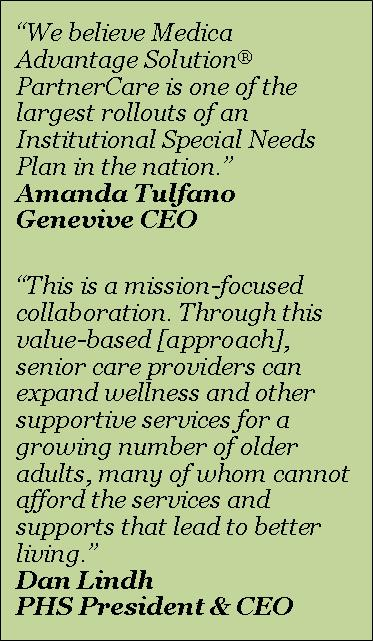 """We believe Medica Advantage Solution PartnerCare is one of the largest rollouts of an institutional special needs plan in the nation."" Quote from Amanda Tulfano, Genevive CEO. ""This is a mission-focused collaboration. Through this value-based approach, senior care providers can expand wellness and other supportive services for a growing number of older adults, many of whom cannot affort the services and supports that lead to better living."" Quote from Dan Lindh, PHS President and CEO"